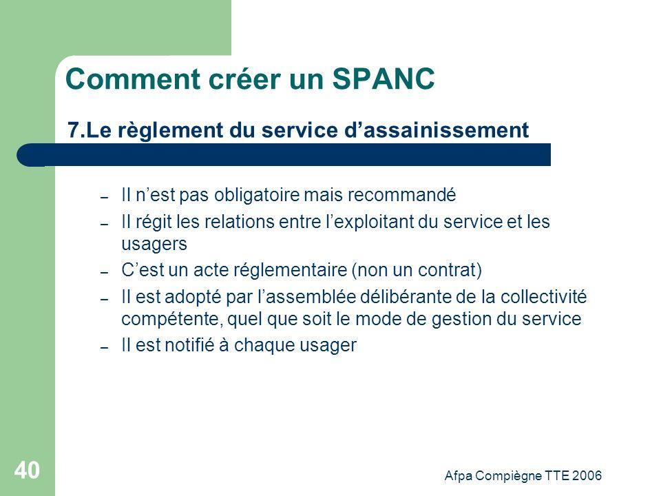 Afpa Compiègne TTE 2006 40 Comment créer un SPANC 7.Le règlement du service dassainissement – Il nest pas obligatoire mais recommandé – Il régit les r