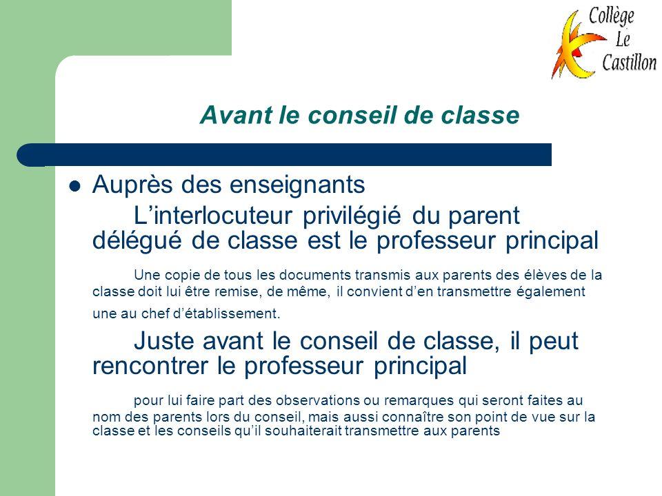 Avant le conseil de classe Auprès des enseignants Linterlocuteur privilégié du parent délégué de classe est le professeur principal Une copie de tous
