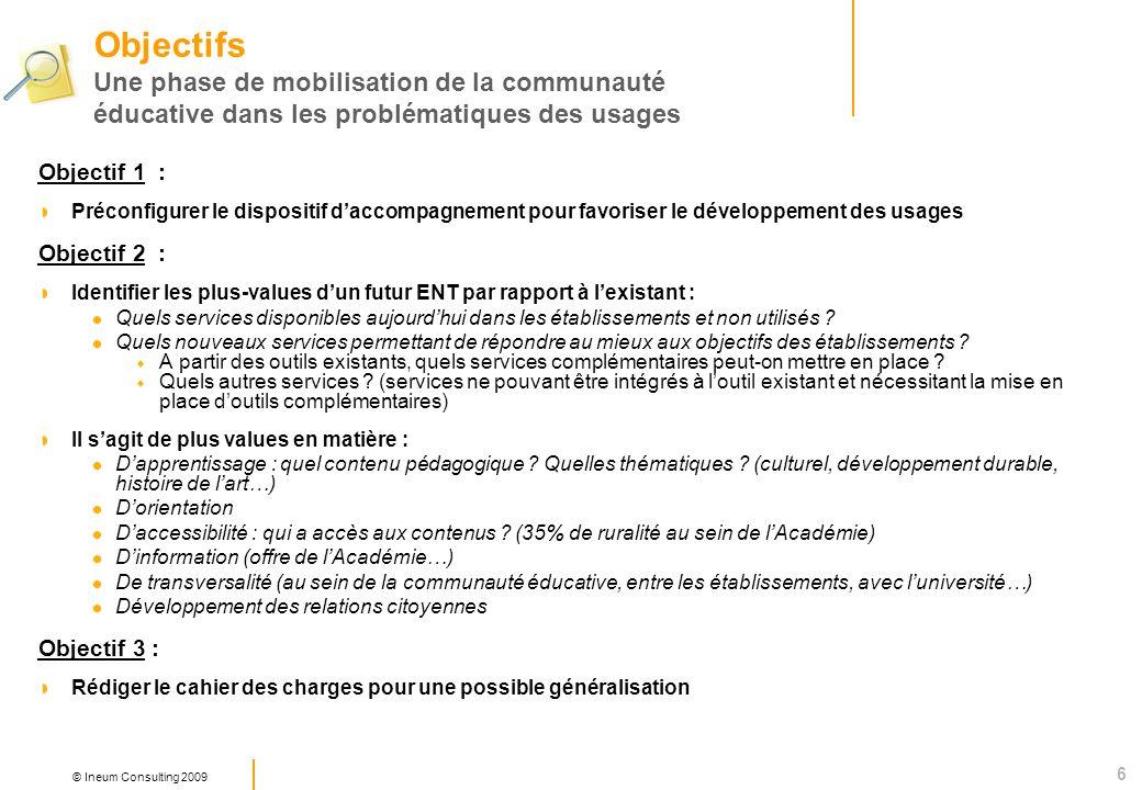 6 © Ineum Consulting 2009 Objectif 1 : Préconfigurer le dispositif daccompagnement pour favoriser le développement des usages Objectif 2 : Identifier