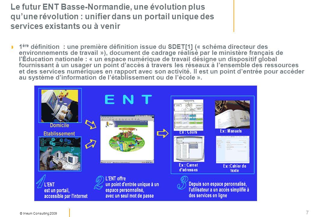 7 © Ineum Consulting 2009 Le futur ENT Basse-Normandie, une évolution plus quune révolution : unifier dans un portail unique des services existants ou