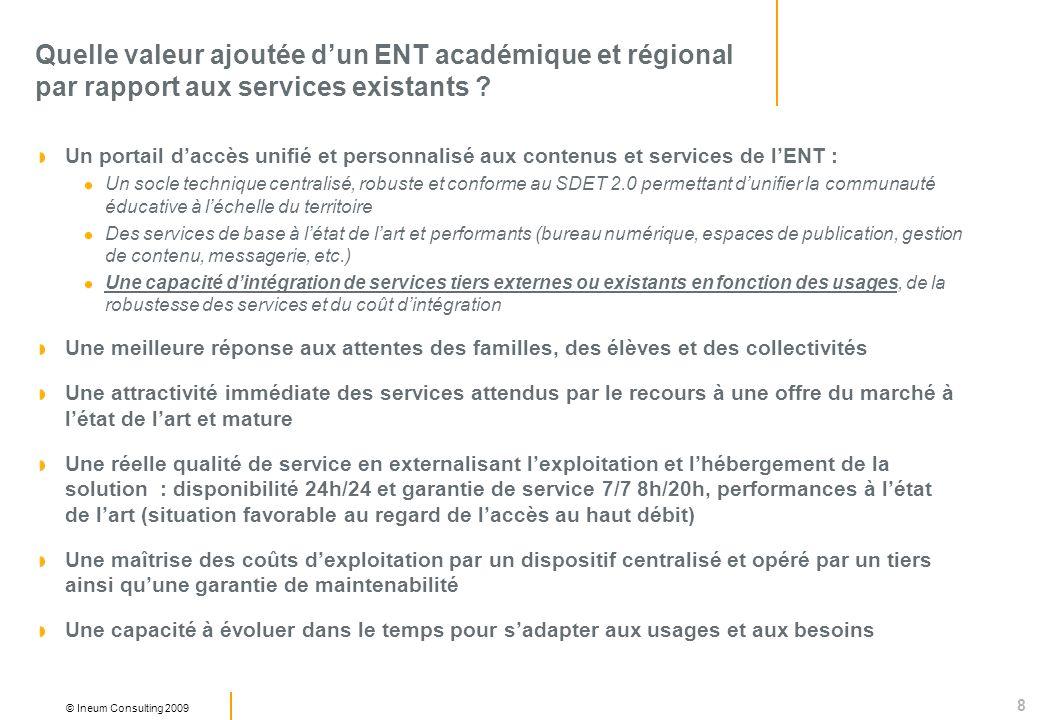 8 © Ineum Consulting 2009 Quelle valeur ajoutée dun ENT académique et régional par rapport aux services existants ? Un portail daccès unifié et person
