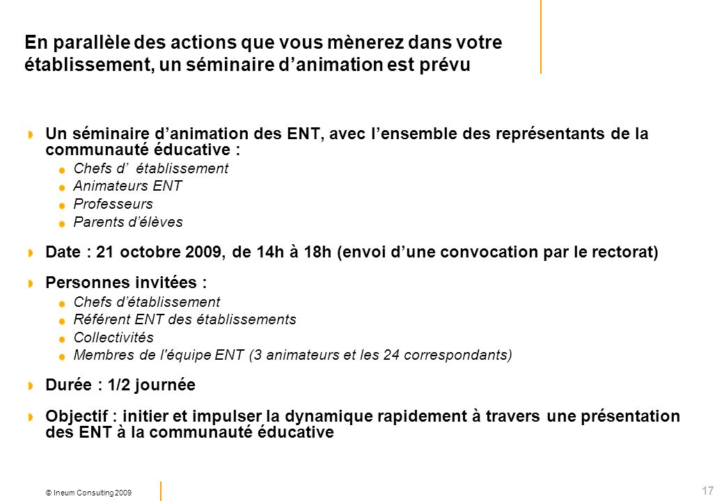 17 © Ineum Consulting 2009 En parallèle des actions que vous mènerez dans votre établissement, un séminaire danimation est prévu Un séminaire danimati