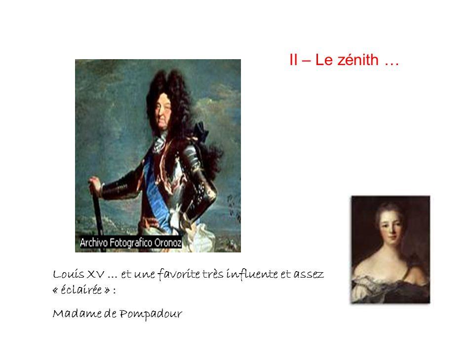 II – Le zénith … Louis XV … et une favorite très influente et assez « éclairée » : Madame de Pompadour