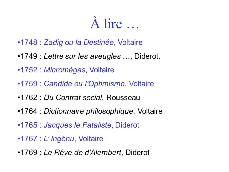 À lire … 1748 : Zadig ou la Destinée, Voltaire 1749 : Lettre sur les aveugles …, Diderot. 1752 : Micromégas, Voltaire 1759 : Candide ou lOptimisme, Vo