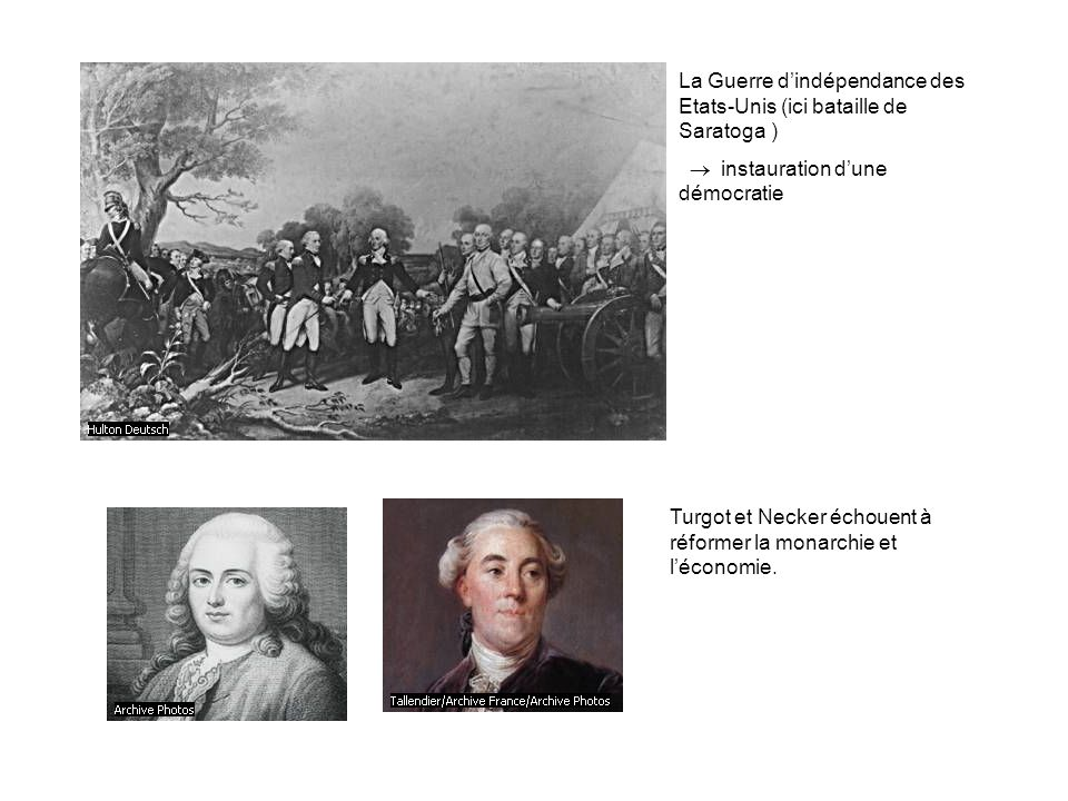 La Guerre dindépendance des Etats-Unis (ici bataille de Saratoga ) instauration dune démocratie Turgot et Necker échouent à réformer la monarchie et léconomie.