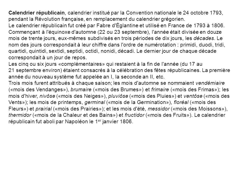 Calendrier républicain, calendrier institué par la Convention nationale le 24 octobre 1793, pendant la Révolution française, en remplacement du calend