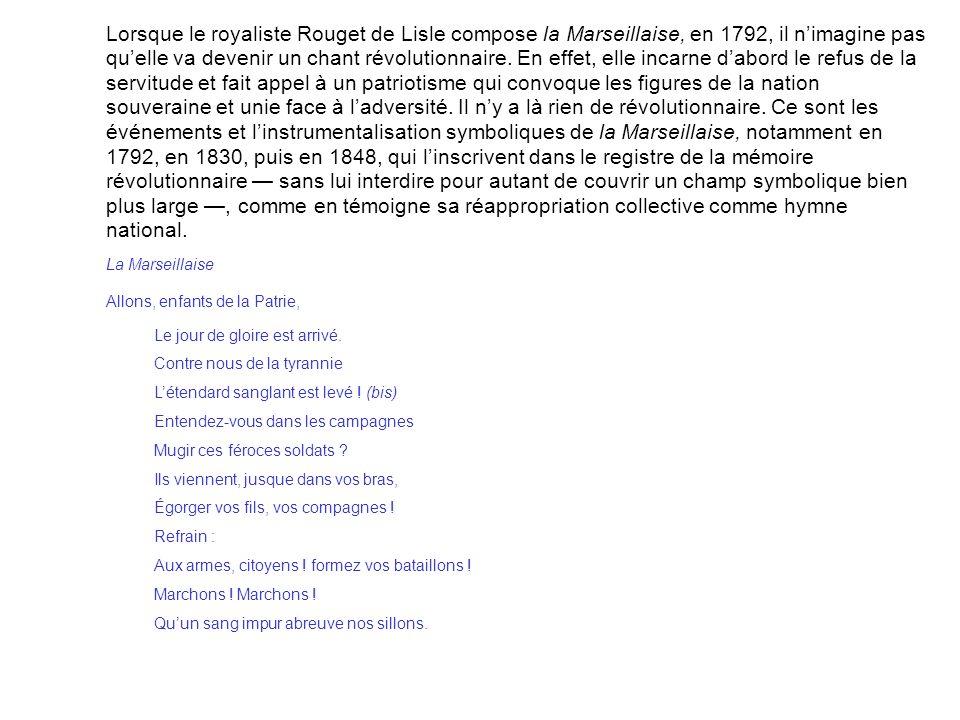 Lorsque le royaliste Rouget de Lisle compose la Marseillaise, en 1792, il nimagine pas quelle va devenir un chant révolutionnaire. En effet, elle inca