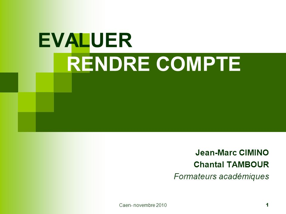 Caen- novembre 2010 1 EVALUER RENDRE COMPTE Jean-Marc CIMINO Chantal TAMBOUR Formateurs académiques