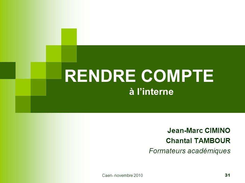 Caen- novembre 2010 31 RENDRE COMPTE à linterne Jean-Marc CIMINO Chantal TAMBOUR Formateurs académiques