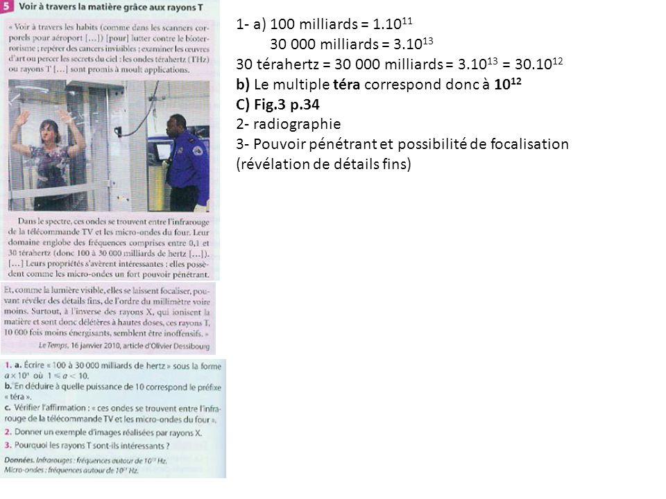 1- a) 100 milliards = 1.10 11 30 000 milliards = 3.10 13 30 térahertz = 30 000 milliards = 3.10 13 = 30.10 12 b) Le multiple téra correspond donc à 10