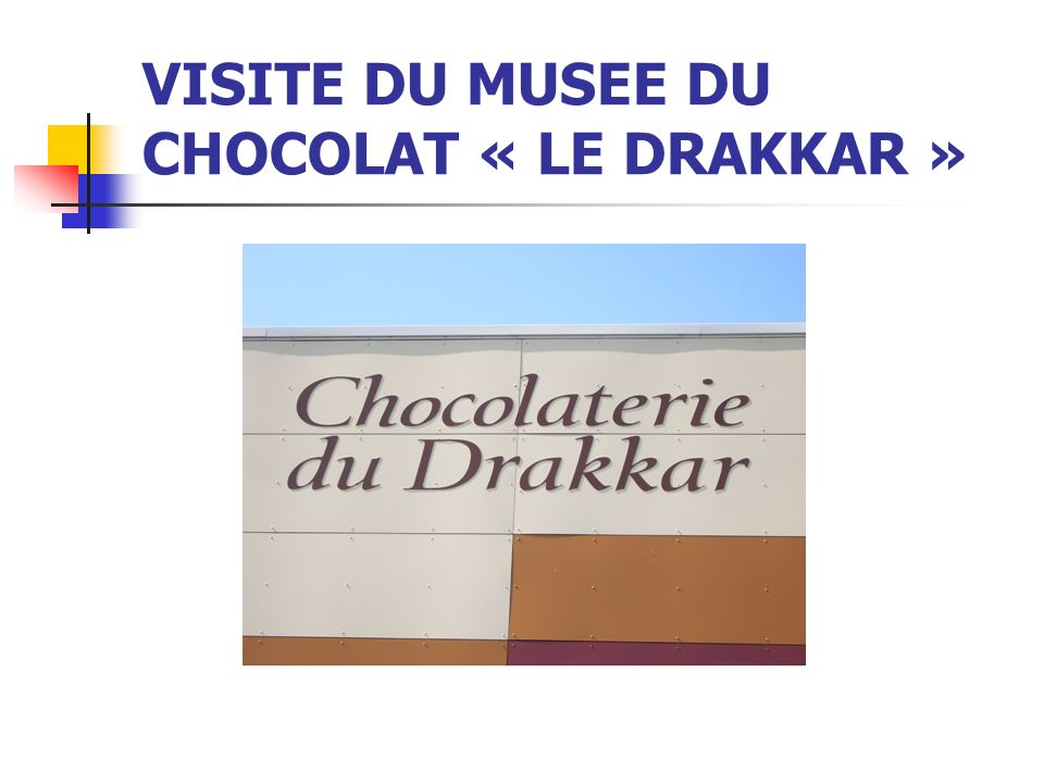VISITE DU MUSEE DU CHOCOLAT « LE DRAKKAR »
