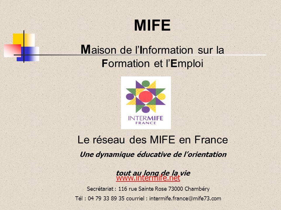 MIFE M aison de lInformation sur la Formation et lEmploi Le réseau des MIFE en France Une dynamique éducative de lorientation tout au long de la vie w