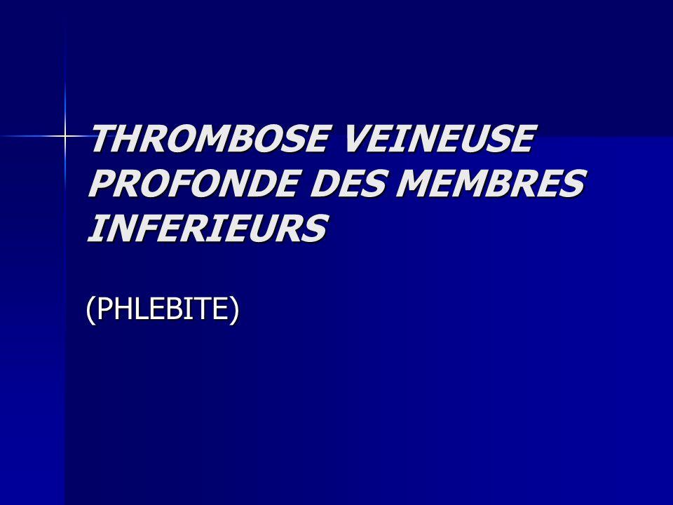 THROMBOSE VEINEUSE PROFONDE DES MEMBRES INFERIEURS (PHLEBITE)