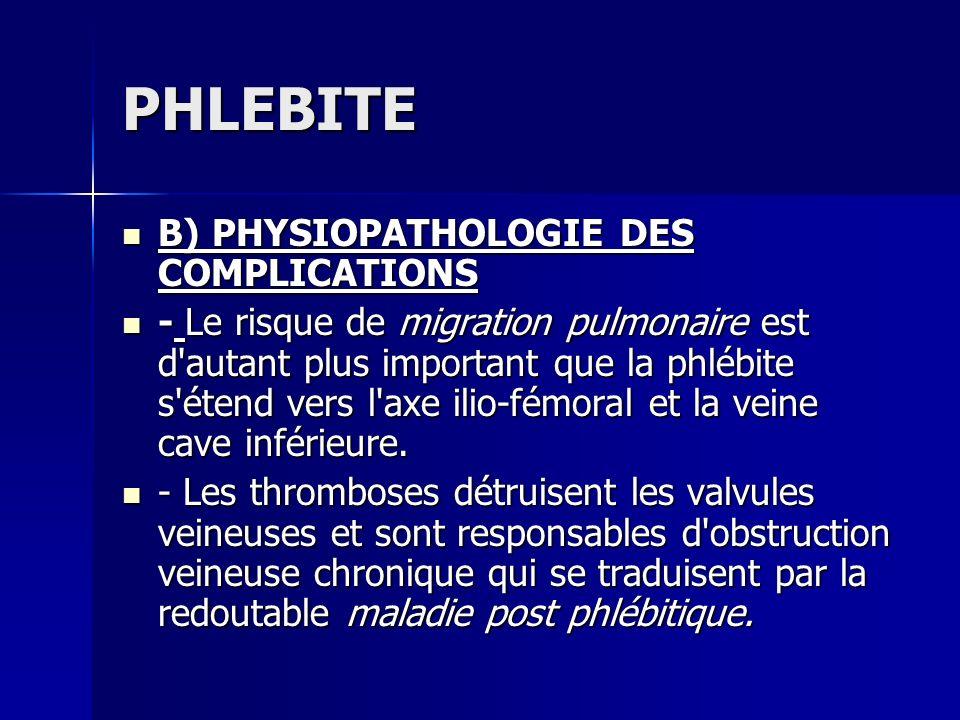 PHLEBITE B) PHYSIOPATHOLOGIE DES COMPLICATIONS B) PHYSIOPATHOLOGIE DES COMPLICATIONS - Le risque de migration pulmonaire est d'autant plus important q