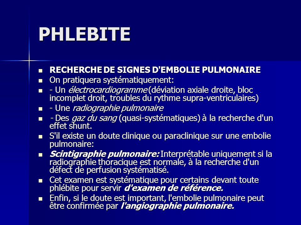 PHLEBITE RECHERCHE DE SIGNES D'EMBOLIE PULMONAIRE RECHERCHE DE SIGNES D'EMBOLIE PULMONAIRE On pratiquera systématiquement: On pratiquera systématiquem