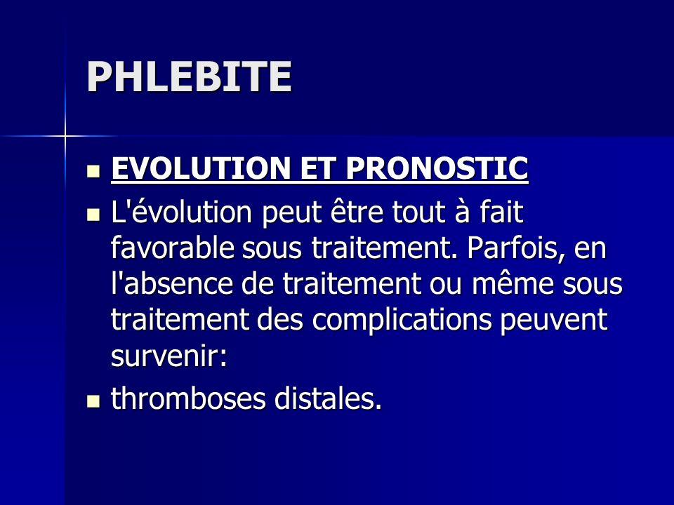 PHLEBITE EVOLUTION ET PRONOSTIC EVOLUTION ET PRONOSTIC L'évolution peut être tout à fait favorable sous traitement. Parfois, en l'absence de traitemen