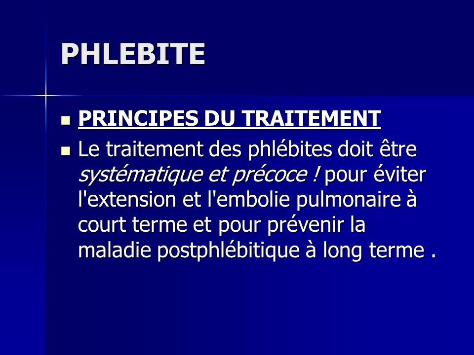 PHLEBITE PRINCIPES DU TRAITEMENT PRINCIPES DU TRAITEMENT Le traitement des phlébites doit être systématique et précoce ! pour éviter l'extension et l'