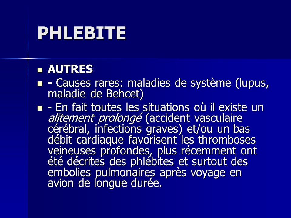 PHLEBITE AUTRES AUTRES - Causes rares: maladies de système (lupus, maladie de Behcet) - Causes rares: maladies de système (lupus, maladie de Behcet) -