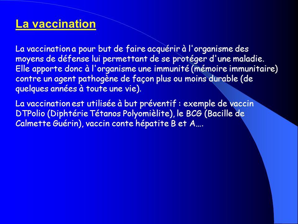 La vaccination La vaccination a pour but de faire acquérir à l'organisme des moyens de défense lui permettant de se protéger d'une maladie. Elle appor