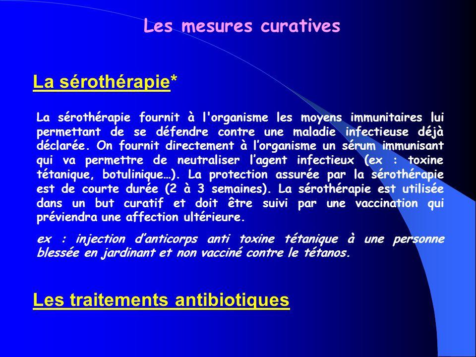 Les mesures curatives La sérothérapie* La sérothérapie fournit à l'organisme les moyens immunitaires lui permettant de se défendre contre une maladie