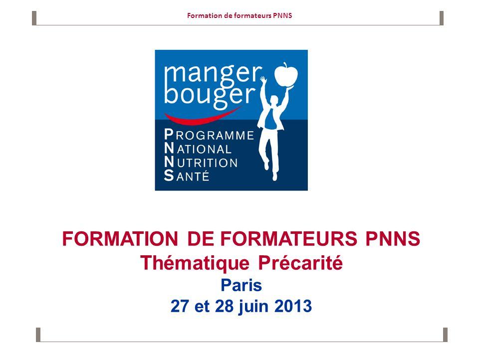 FORMATION DE FORMATEURS PNNS Thématique Précarité Paris 27 et 28 juin 2013 Formation de formateurs PNNS