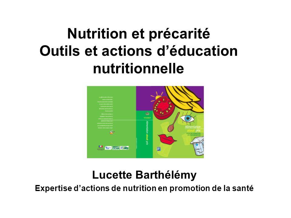 Nutrition et précarité Outils et actions déducation nutritionnelle Lucette Barthélémy Expertise dactions de nutrition en promotion de la santé