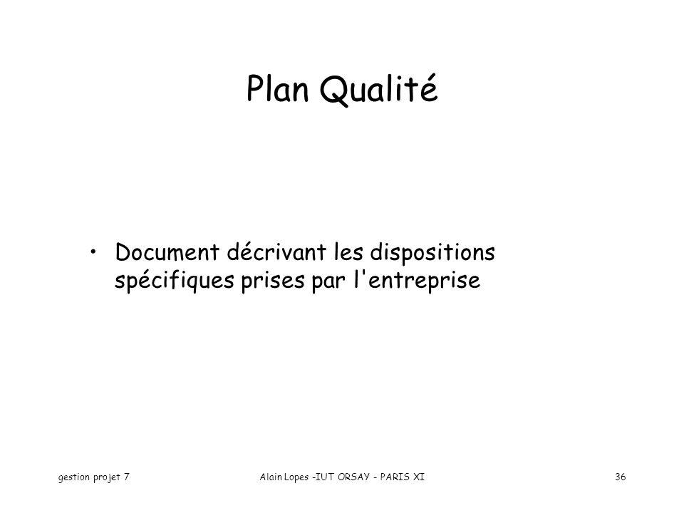 gestion projet 7Alain Lopes -IUT ORSAY - PARIS XI36 Plan Qualité Document décrivant les dispositions spécifiques prises par l'entreprise