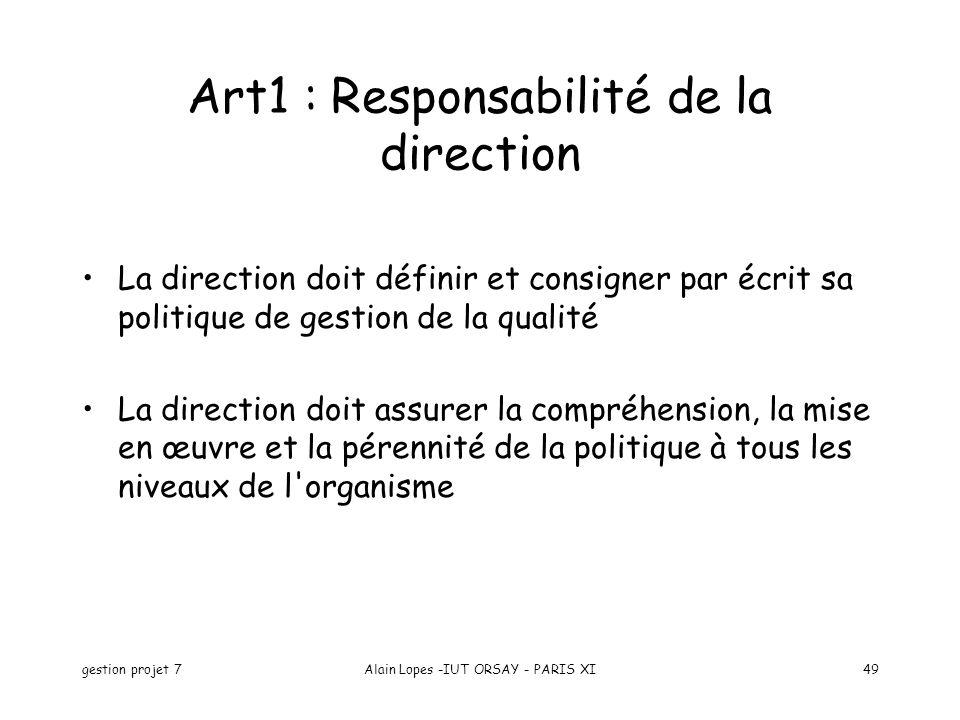 gestion projet 7Alain Lopes -IUT ORSAY - PARIS XI49 Art1 : Responsabilité de la direction La direction doit définir et consigner par écrit sa politiqu