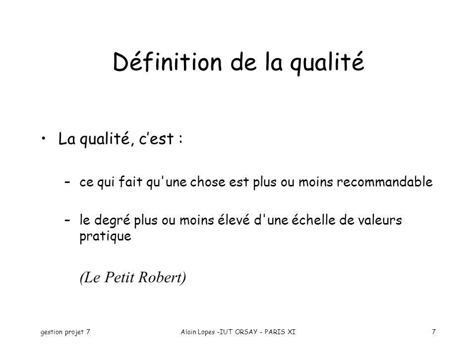 gestion projet 7Alain Lopes -IUT ORSAY - PARIS XI7 Définition de la qualité La qualité, cest : –ce qui fait qu'une chose est plus ou moins recommandab