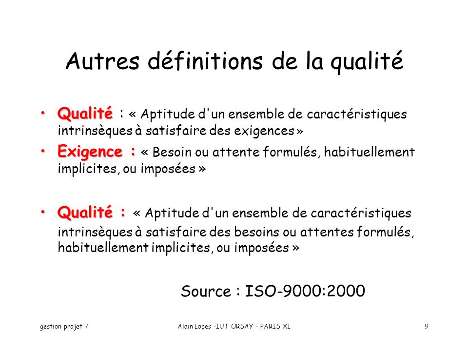 gestion projet 7Alain Lopes -IUT ORSAY - PARIS XI50 Art2 : Système de qualité Manuel qualité Plans de qualité –objectifs de la qualité (en termes mesurables) –critères d entrée et de sorties de chaque phase –identification des activités de V & V –planification des activités de V & V –responsabilité (qui fait quoi)
