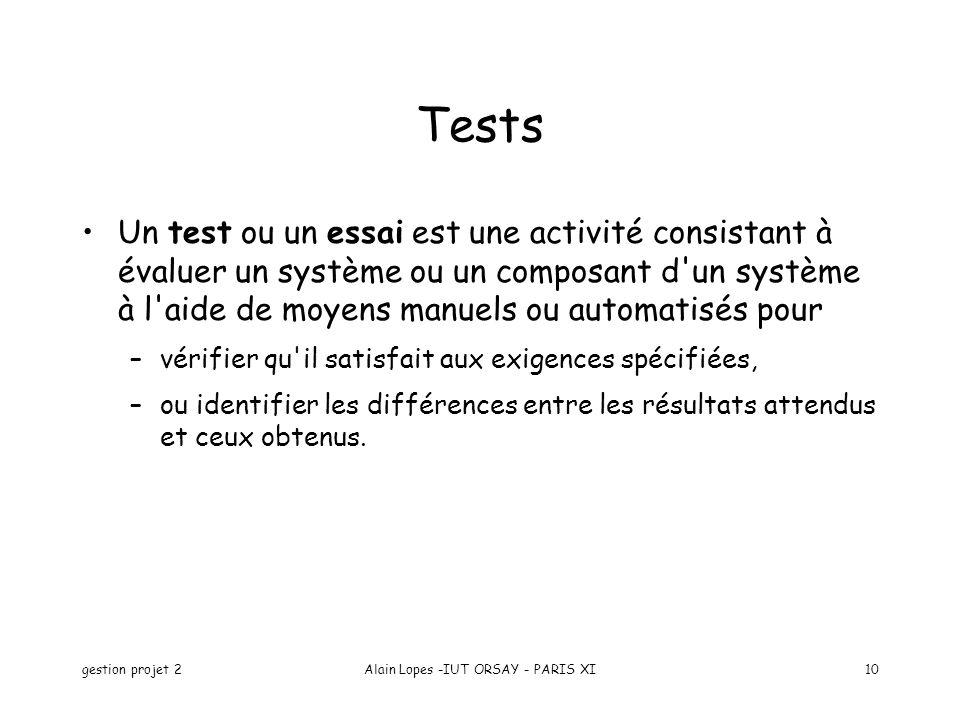 gestion projet 2Alain Lopes -IUT ORSAY - PARIS XI10 Tests Un test ou un essai est une activité consistant à évaluer un système ou un composant d'un sy