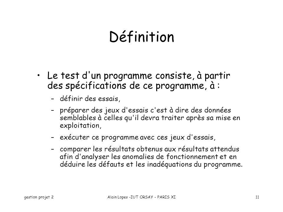 gestion projet 2Alain Lopes -IUT ORSAY - PARIS XI11 Définition Le test d'un programme consiste, à partir des spécifications de ce programme, à : –défi