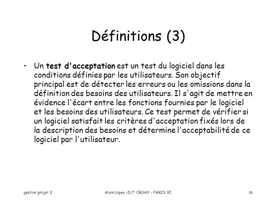 gestion projet 2Alain Lopes -IUT ORSAY - PARIS XI16 Un test d'acceptation est un test du logiciel dans les conditions définies par les utilisateurs. S