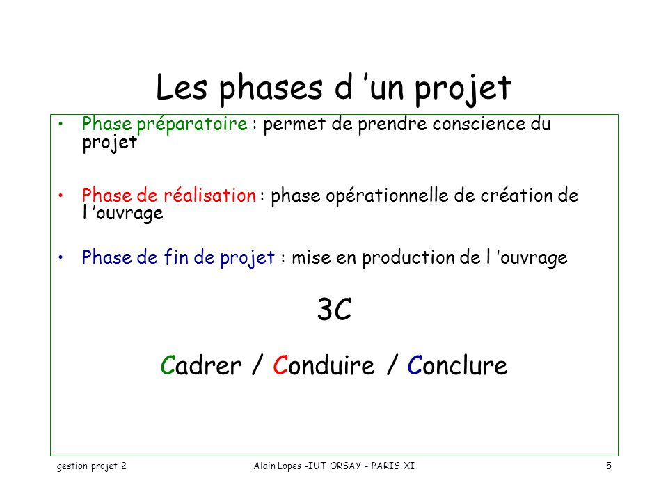 gestion projet 2Alain Lopes -IUT ORSAY - PARIS XI5 Les phases d un projet Phase préparatoire : permet de prendre conscience du projet Phase de réalisa