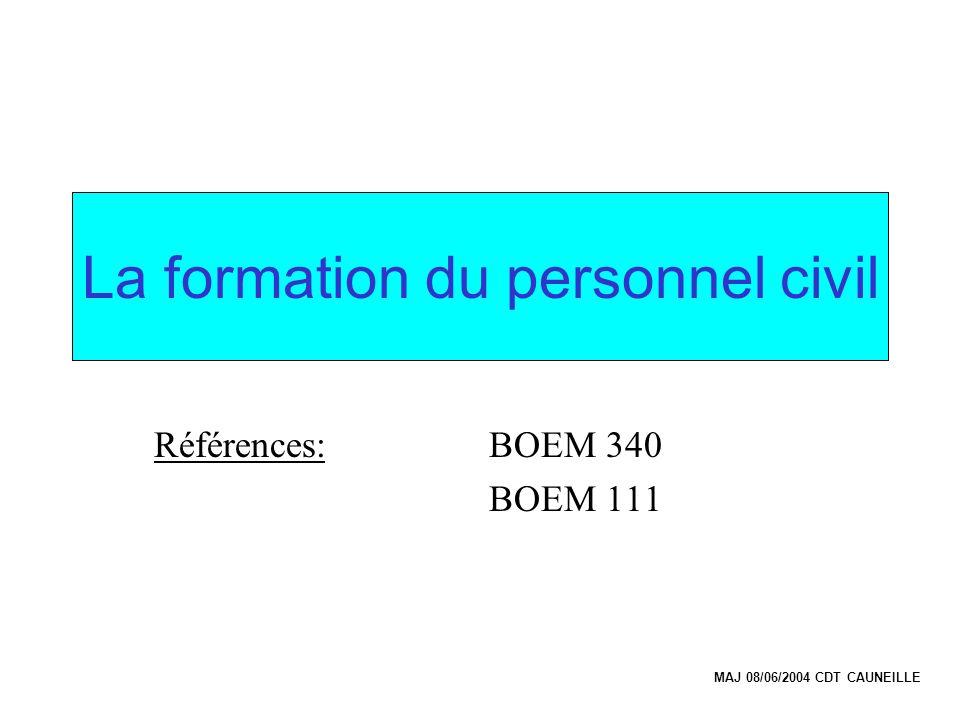La formation du personnel civil Références: BOEM 340 BOEM 111 MAJ 08/06/2004 CDT CAUNEILLE
