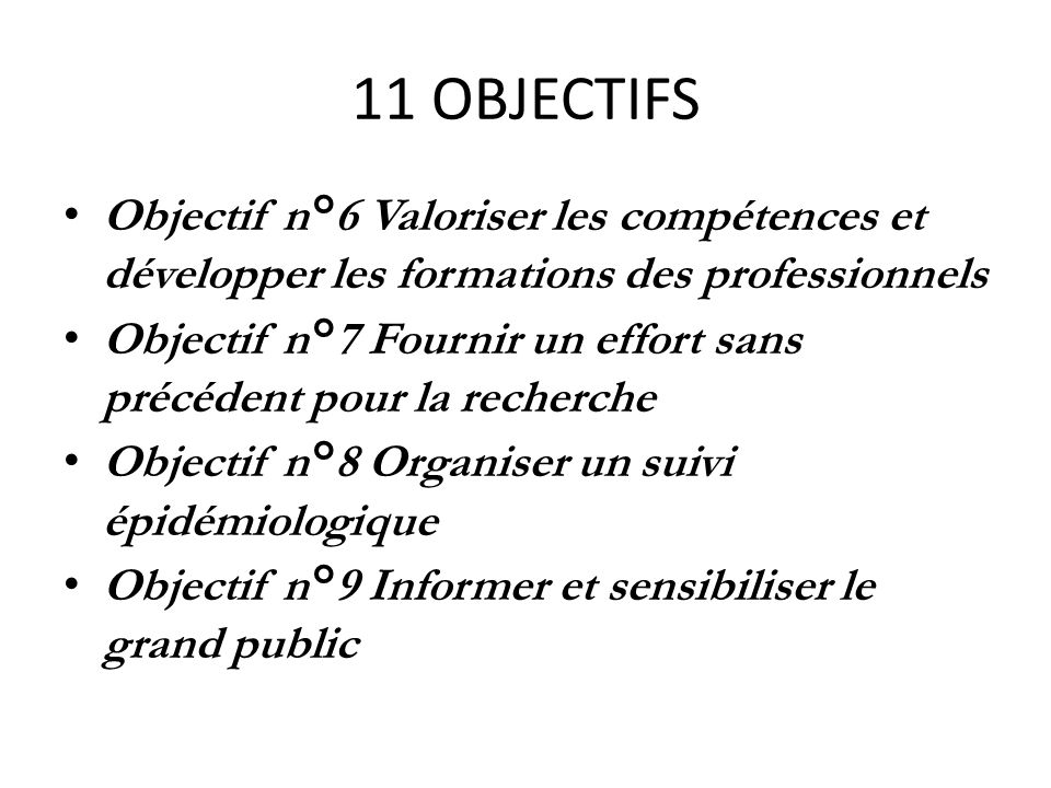 11 OBJECTIFS Objectif n°6 Valoriser les compétences et développer les formations des professionnels Objectif n°7 Fournir un effort sans précédent pour