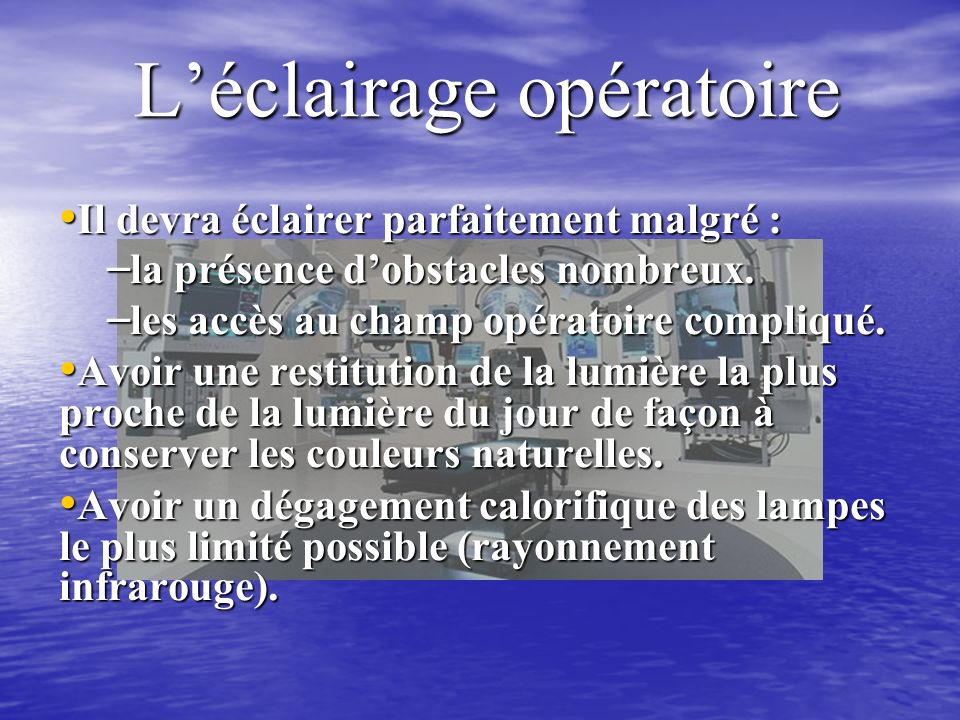 Léclairage opératoire Il devra éclairer parfaitement malgré : Il devra éclairer parfaitement malgré : – la présence dobstacles nombreux.