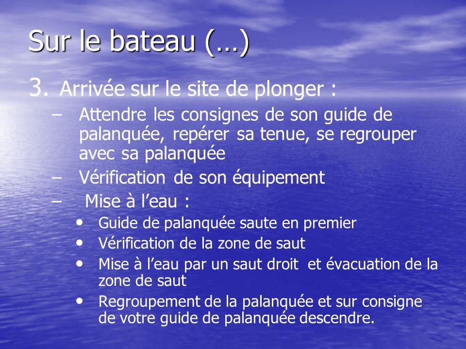 3. 3. Arrivée sur le site de plonger : – –Attendre les consignes de son guide de palanquée, repérer sa tenue, se regrouper avec sa palanquée – –Vérifi