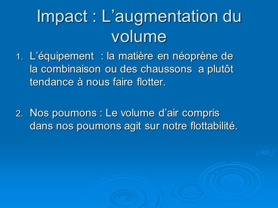 Impact : Laugmentation du volume 1. Léquipement : la matière en néoprène de la combinaison ou des chaussons a plutôt tendance à nous faire flotter. 2.