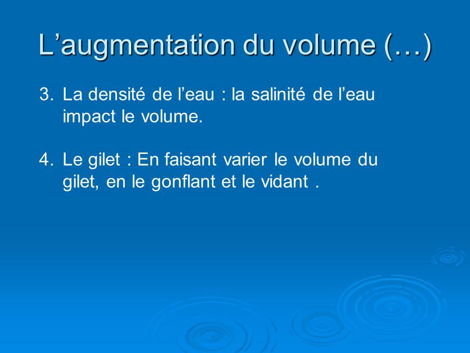 Laugmentation du volume (…) 3. 3.La densité de leau : la salinité de leau impact le volume. 4. 4.Le gilet : En faisant varier le volume du gilet, en l