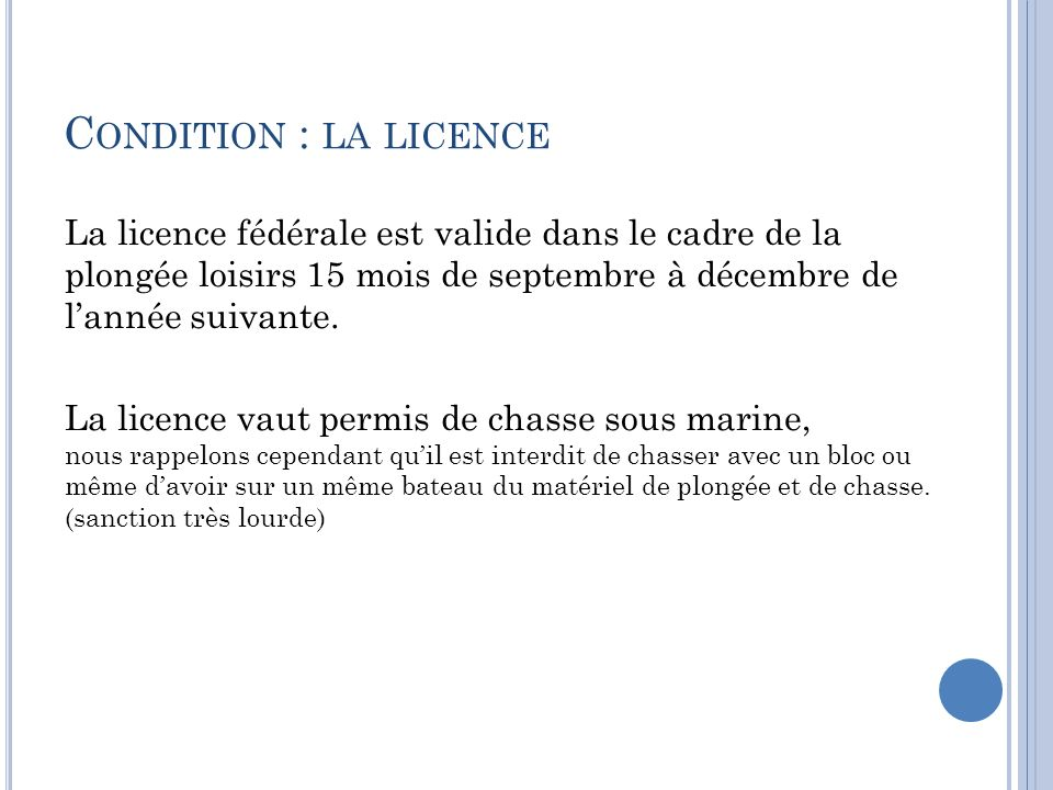 C ONDITION : LA LICENCE La licence fédérale est valide dans le cadre de la plongée loisirs 15 mois de septembre à décembre de lannée suivante.