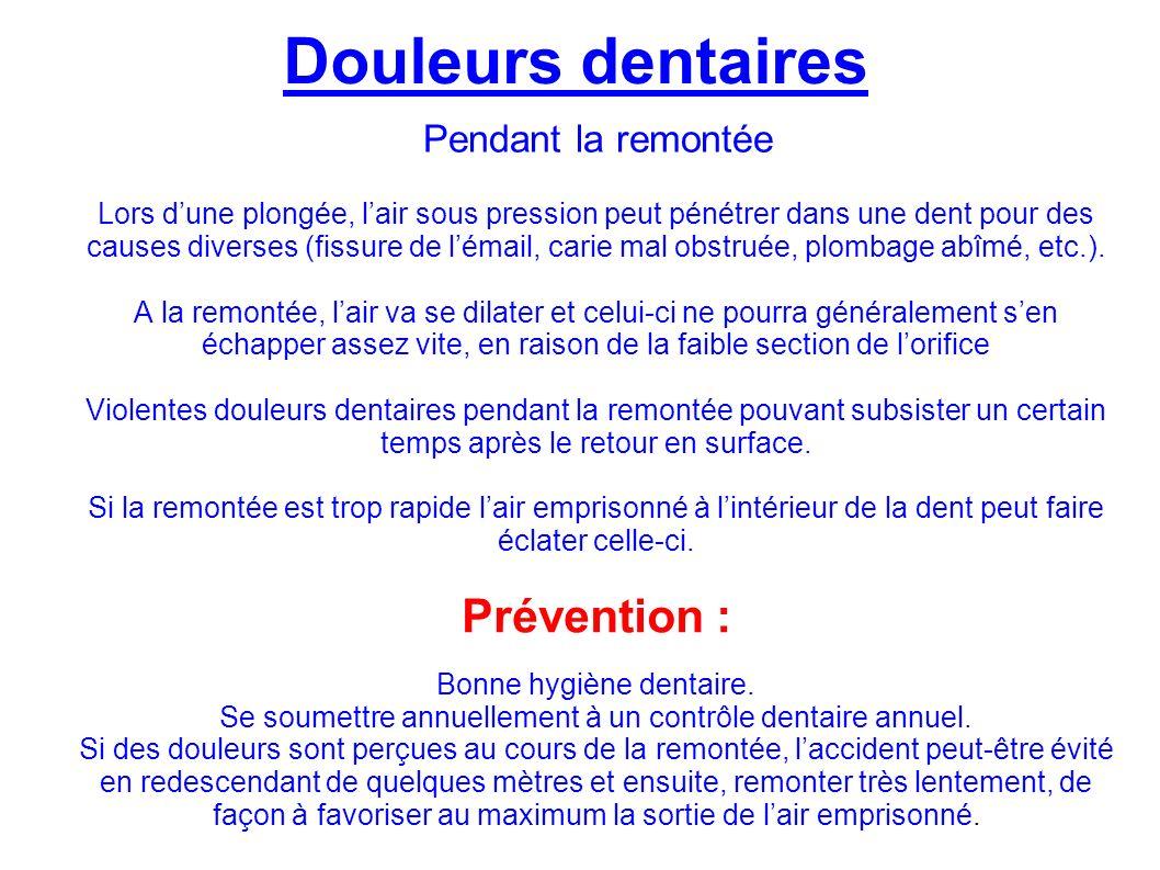 Douleurs dentaires Lors dune plongée, lair sous pression peut pénétrer dans une dent pour des causes diverses (fissure de lémail, carie mal obstruée, plombage abîmé, etc.).