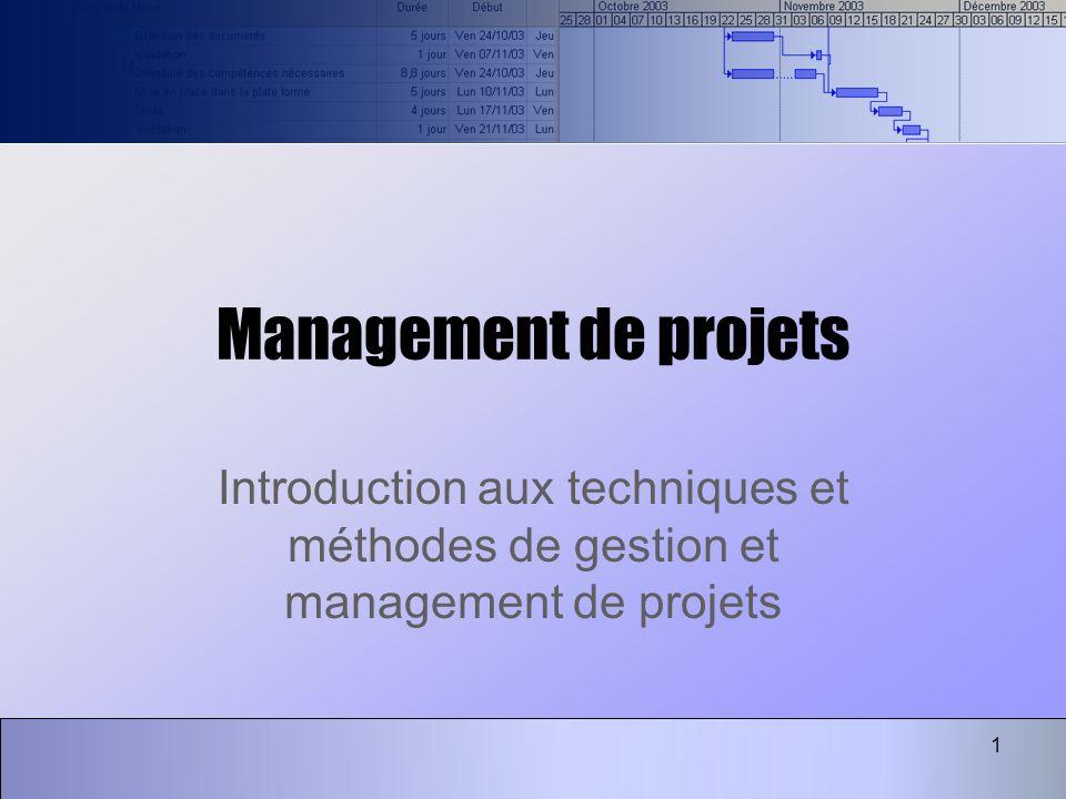1 Management de projets Introduction aux techniques et méthodes de gestion et management de projets