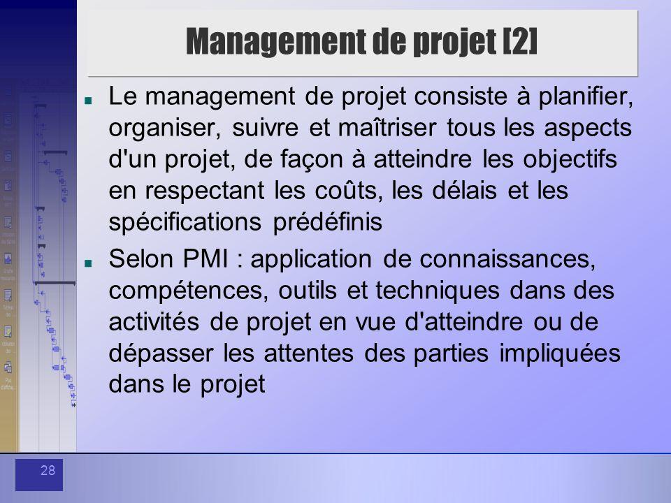 28 Management de projet [2] Le management de projet consiste à planifier, organiser, suivre et maîtriser tous les aspects d'un projet, de façon à atte