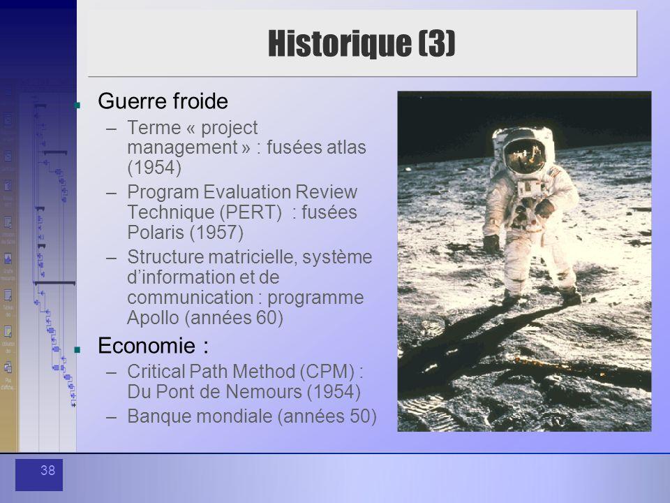 38 Historique (3) Guerre froide –Terme « project management » : fusées atlas (1954) –Program Evaluation Review Technique (PERT) : fusées Polaris (1957
