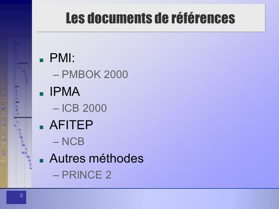 6 Les documents de références PMI: –PMBOK 2000 IPMA –ICB 2000 AFITEP –NCB Autres méthodes –PRINCE 2