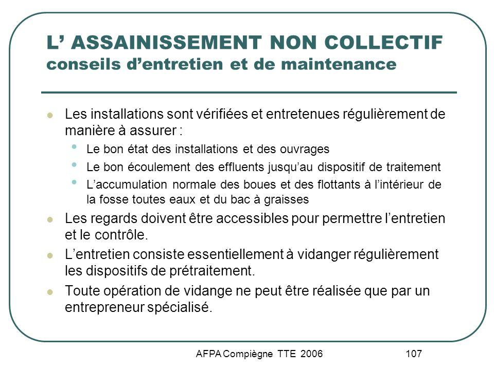 AFPA Compiègne TTE 2006 107 L ASSAINISSEMENT NON COLLECTIF conseils dentretien et de maintenance Les installations sont vérifiées et entretenues régul