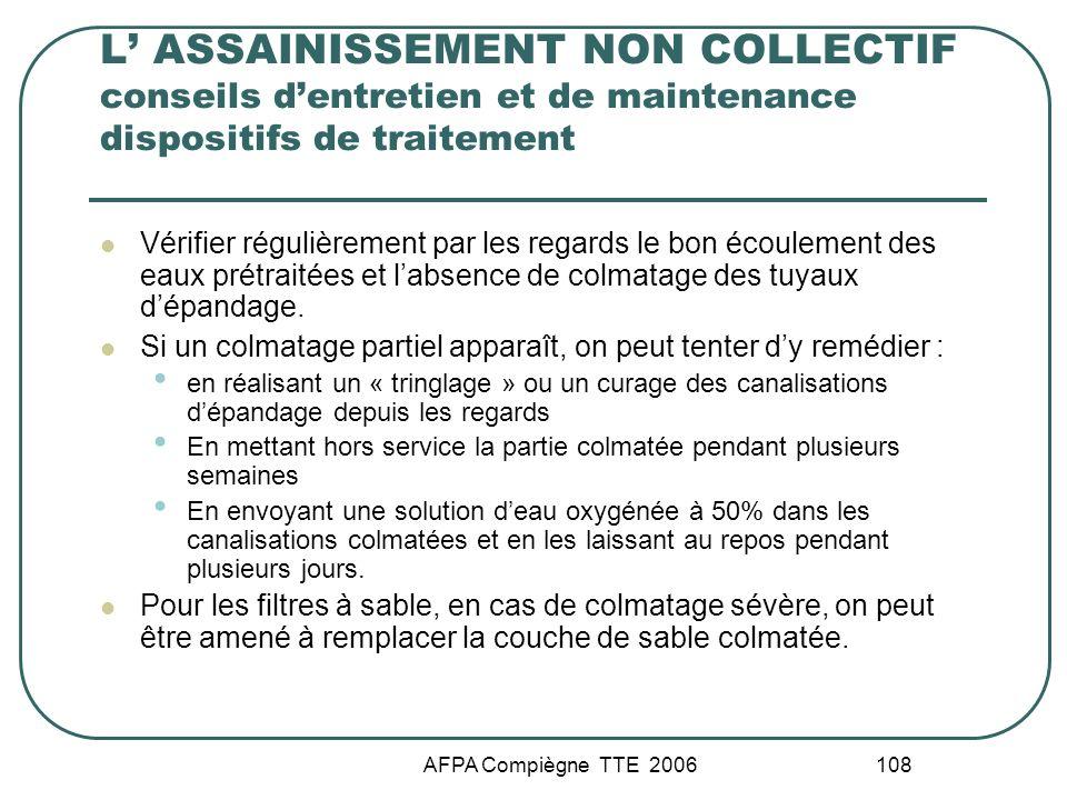 AFPA Compiègne TTE 2006 108 L ASSAINISSEMENT NON COLLECTIF conseils dentretien et de maintenance dispositifs de traitement Vérifier régulièrement par