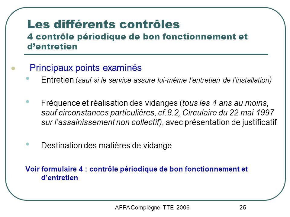 AFPA Compiègne TTE 2006 25 Les différents contrôles 4 contrôle périodique de bon fonctionnement et dentretien Principaux points examinés Entretien (sa