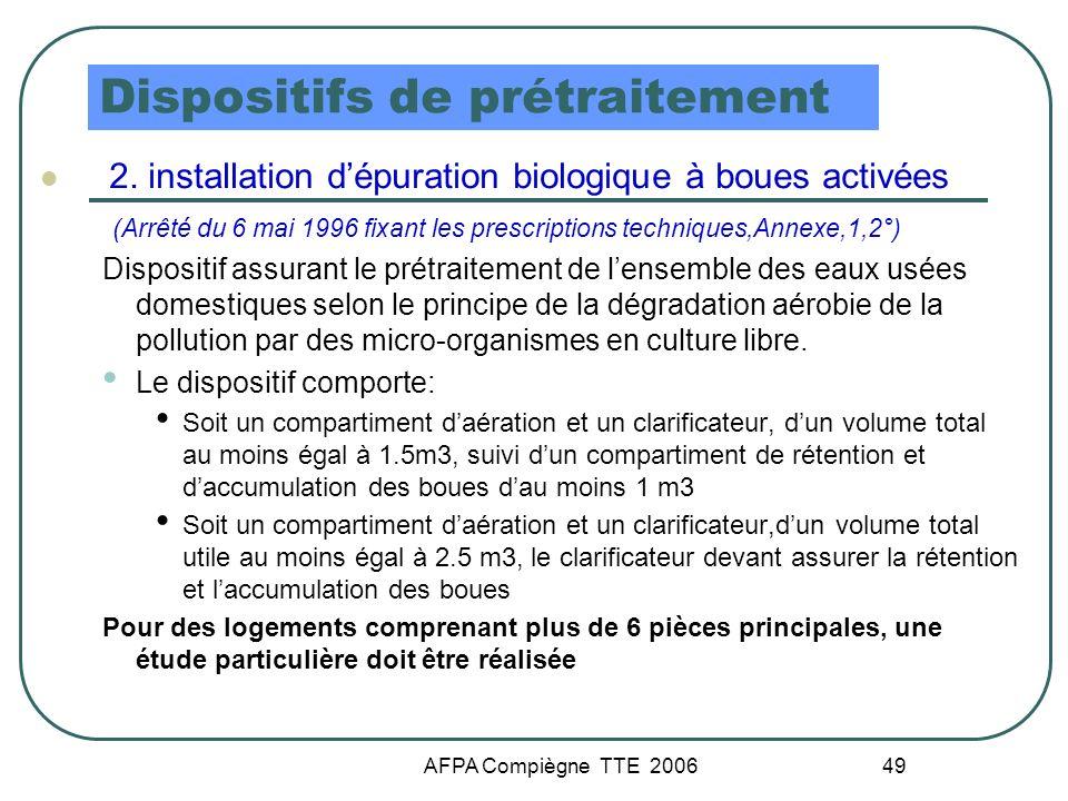 AFPA Compiègne TTE 2006 49 Dispositifs de prétraitement 2. installation dépuration biologique à boues activées (Arrêté du 6 mai 1996 fixant les prescr